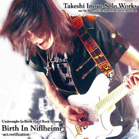 Birth In Niflheimr -act.verification- | Takeshi Inoue Solo Works
