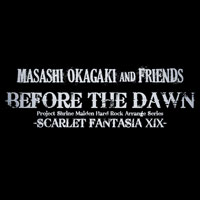 BEFORE THE DAWN -SCARLET FANTASIA XIX- TYPE-B | Masashi Okagaki and Friends